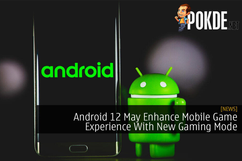 Android 12 May Enhance Mobile Game Experience With New Gaming Mode and More