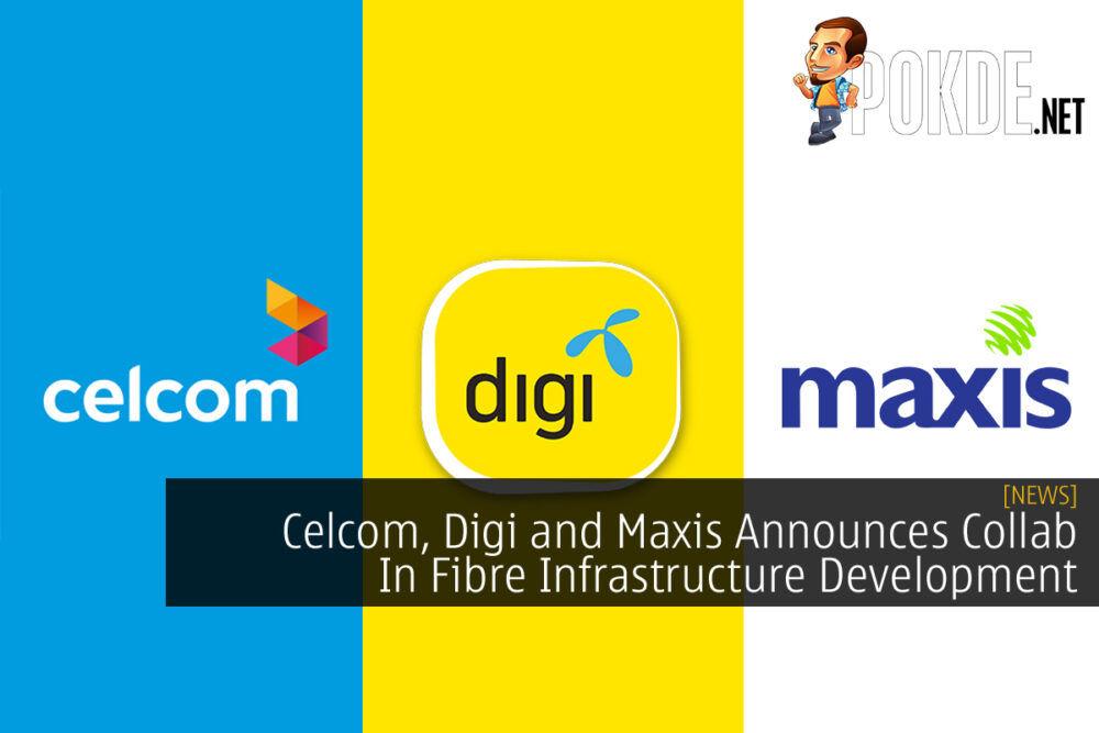 Celcom, Digi, Maxis Collaboration Fibre cover