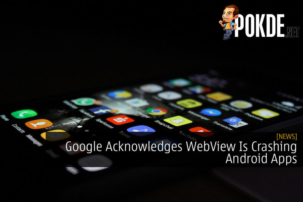 Google Acknowledges WebView Is Crashing Android Apps 18