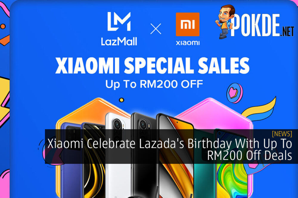 Xiaomi Celebrate Lazada's Birthday With Up To RM200 Off Deals 18