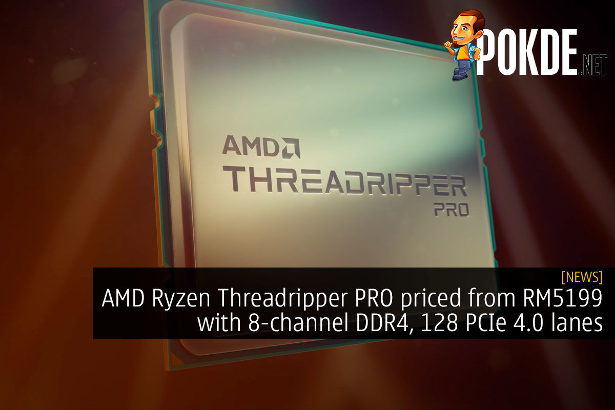 AMD Ryzen Threadripper PRO priced from RM5199 with 8-channel DDR4, 128 PCIe 4.0 lanes 7