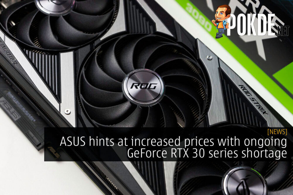 ASUS hints at increased prices with ongoing GeForce RTX 30 series shortage 24