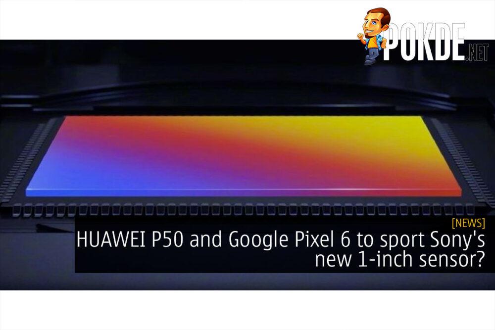 huawei p50 pixel 6 sony imx800 1 inch sensor cover