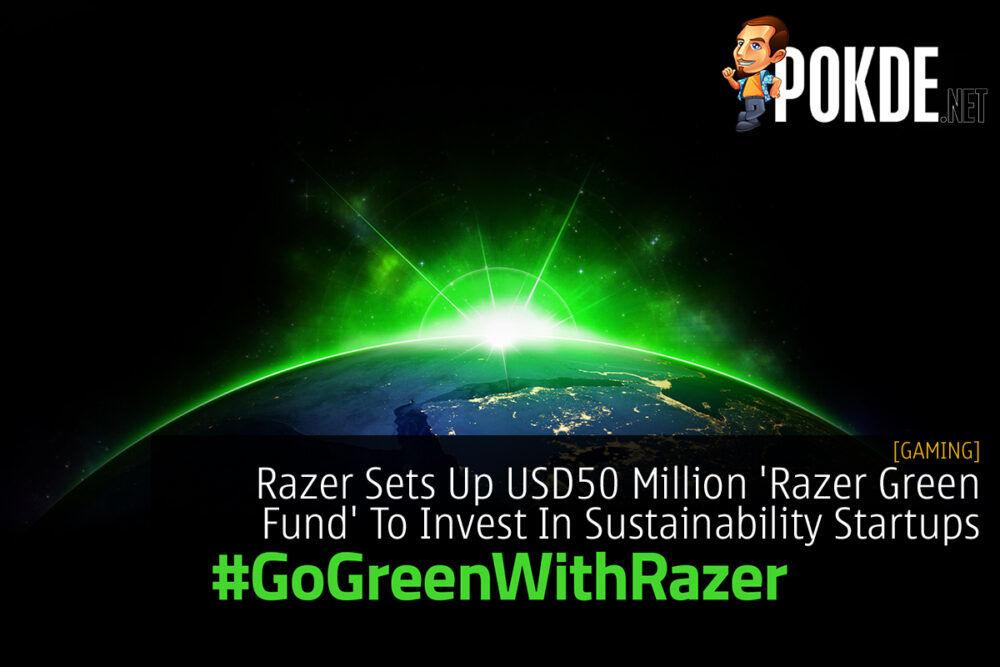 #GoGreenWithRazer USD50 Million 'Razer Green Fund'