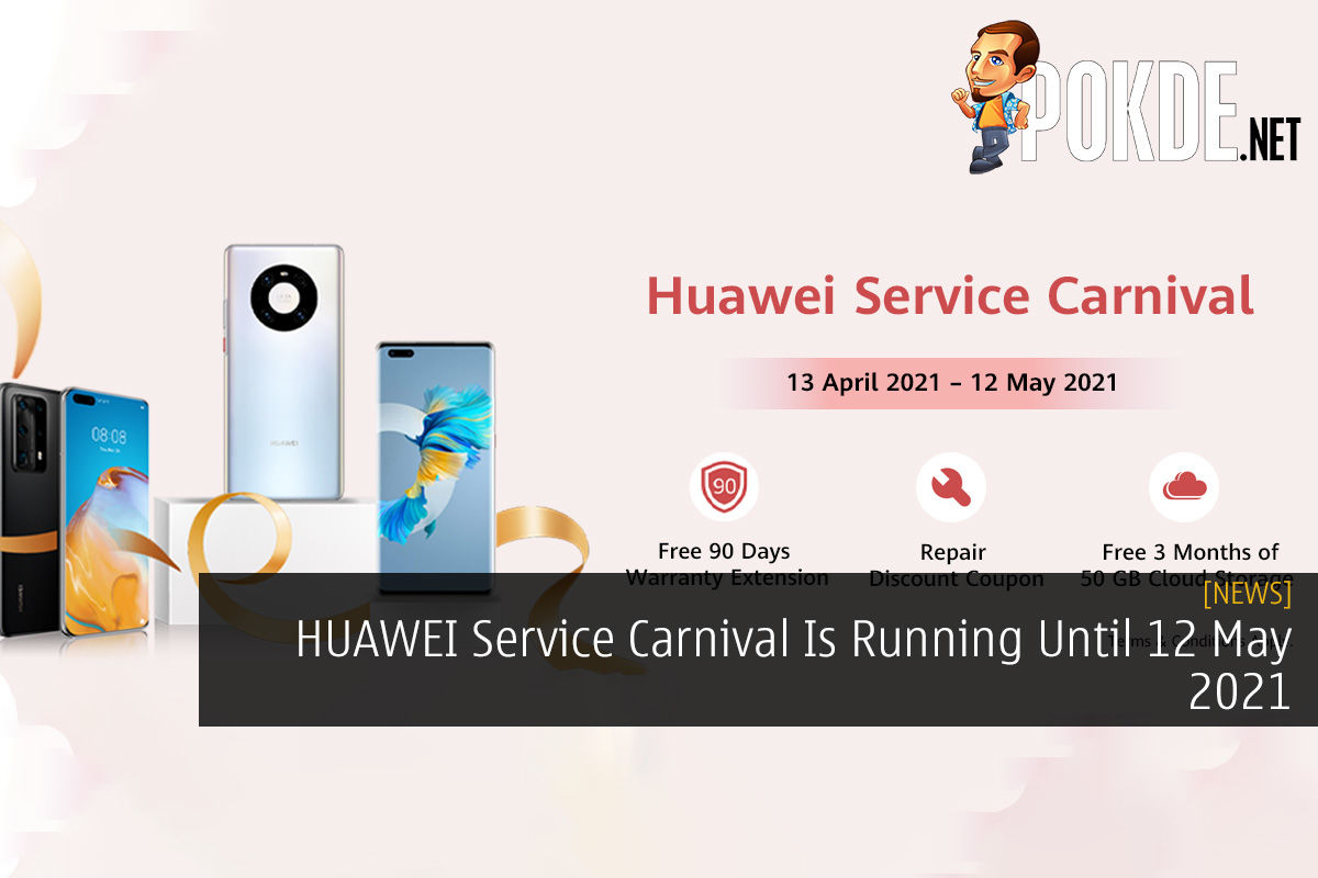 HUAWEI Service Carnival Is Running Until 12 May 2021 8