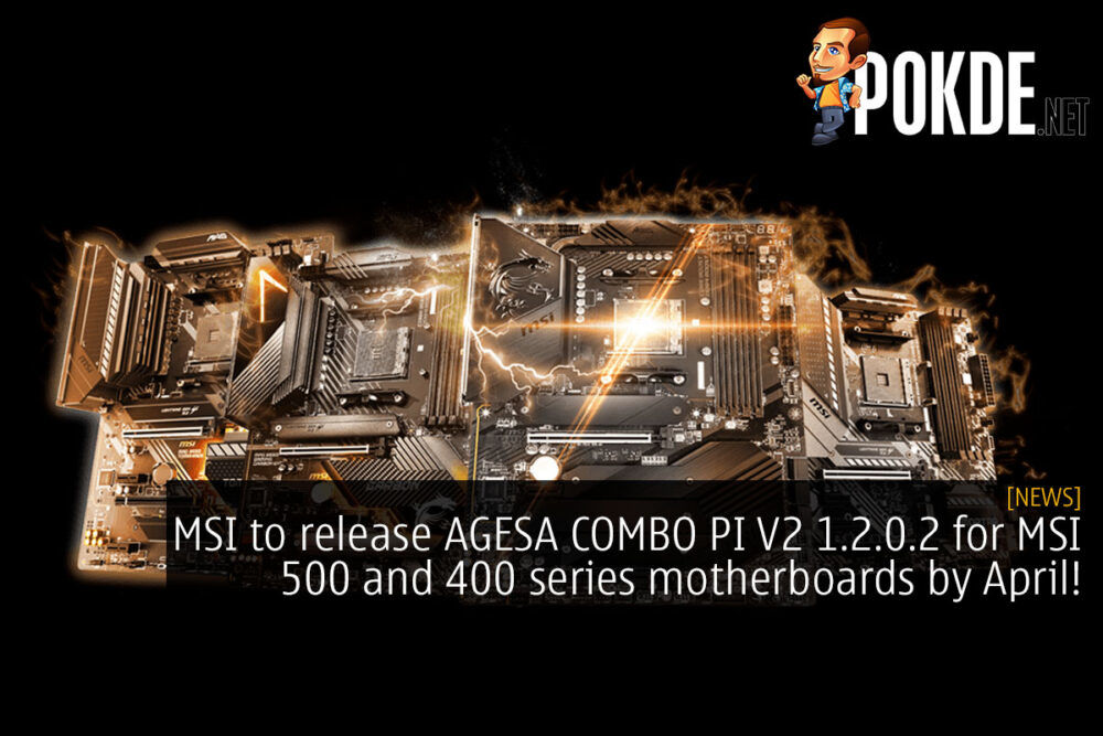 MSI to release AGESA COMBO PI V2 1.2.0.2 for MSI 500 and 400 series motherboards by April! 24