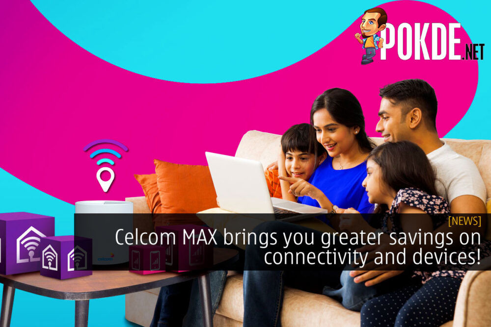 Celcom MAX brings you greater savings on connectivity and devices! 18