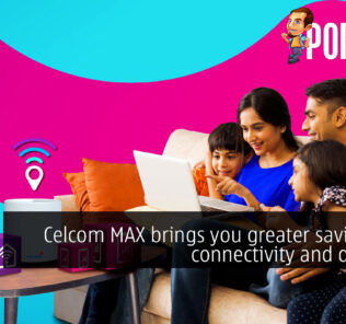 Celcom MAX brings you greater savings on connectivity and devices! 22