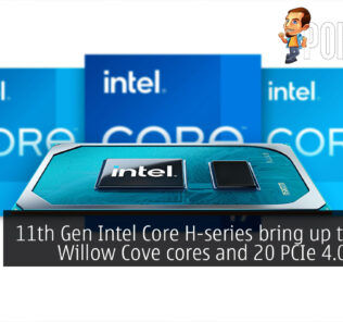 11th Gen Intel Core H-series bring up to eight Willow Cove cores and 20 PCIe 4.0 lanes! 19