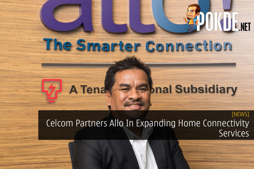 Celcom Partners Allo In Expanding Home Connectivity Services 21