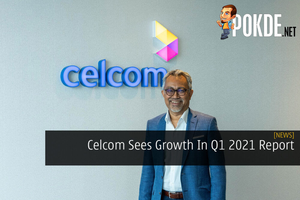 Celcom Sees Growth In Q1 2021 Report 20