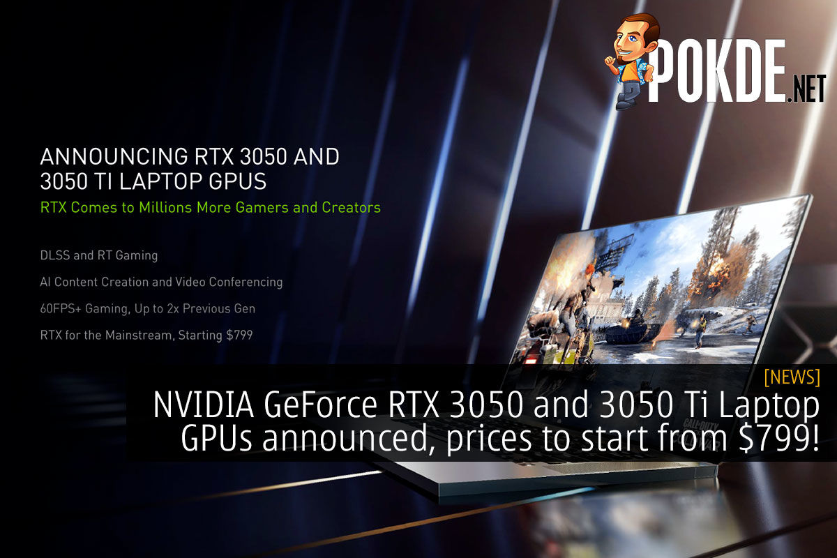 NVIDIA GeForce RTX 3050 and 3050 Ti Laptop GPUs announced, prices to start from $799! 10
