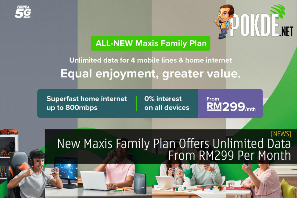 New Maxis Family Plan Offers Unlimited Data From RM299 Per Month 24