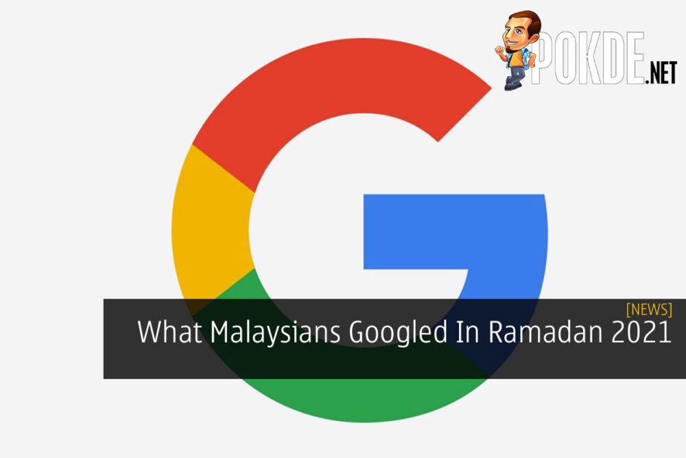 What Malaysians Googled In Ramadan 2021 19