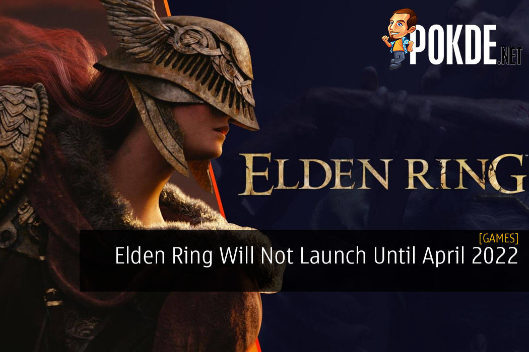 Elden Ring Will Not Launch Until April 2022 And Here's Why