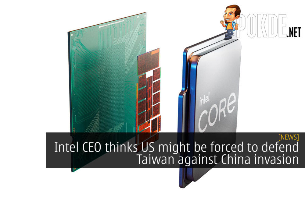 Intel CEO thinks US might be forced to defend Taiwan against China invasion 23