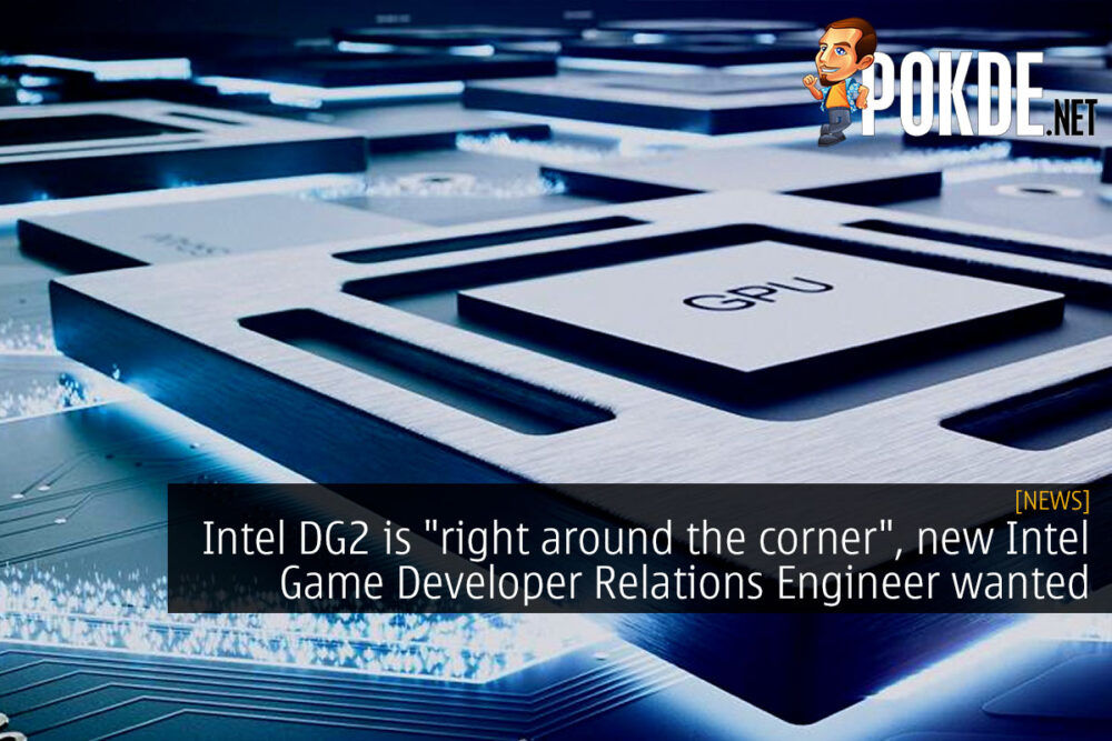 """Intel DG2 is """"right around the corner"""", new Intel Game Developer Relations Engineer wanted 24"""