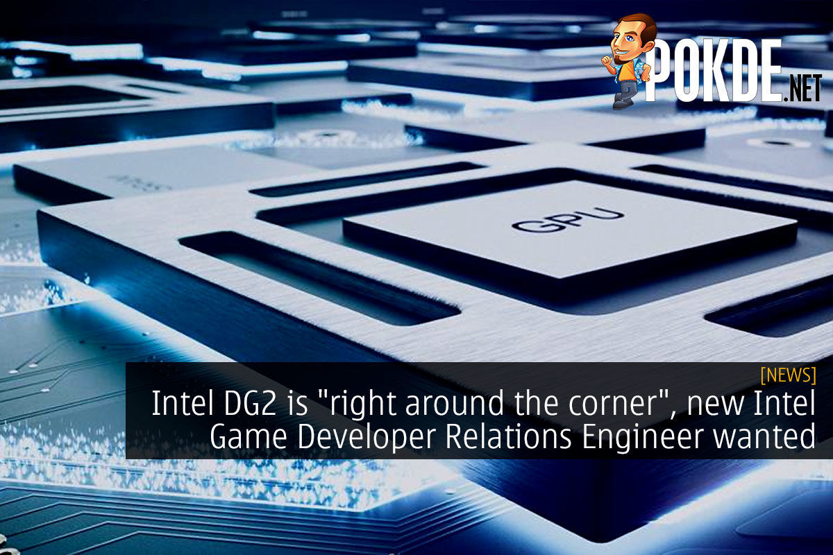 "Intel DG2 is ""right around the corner"", new Intel Game Developer Relations Engineer wanted 6"