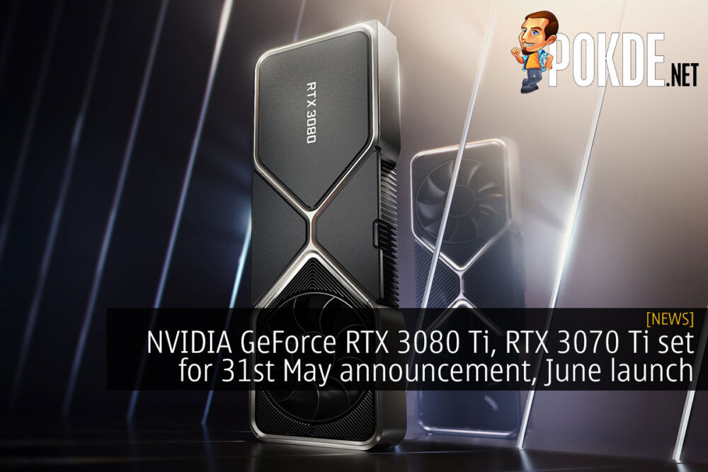 NVIDIA GeForce RTX 3080 Ti, RTX 3070 Ti set for 31st May announcement, June launch 19