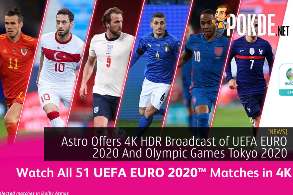 Astro Offers 4K HDR Broadcast of UEFA EURO 2020 And Olympic Games Tokyo 2020 27