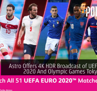 Astro Offers 4K HDR Broadcast of UEFA EURO 2020 And Olympic Games Tokyo 2020 26