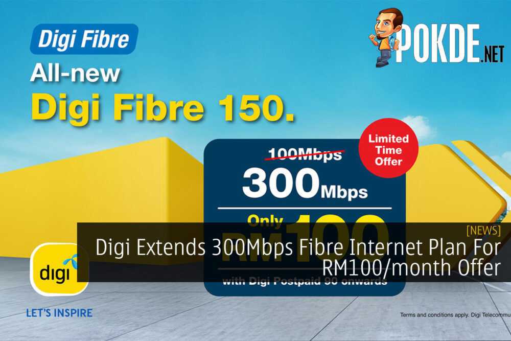 Digi Extends 300Mbps Fibre Internet Plan For RM100/month Offer 20