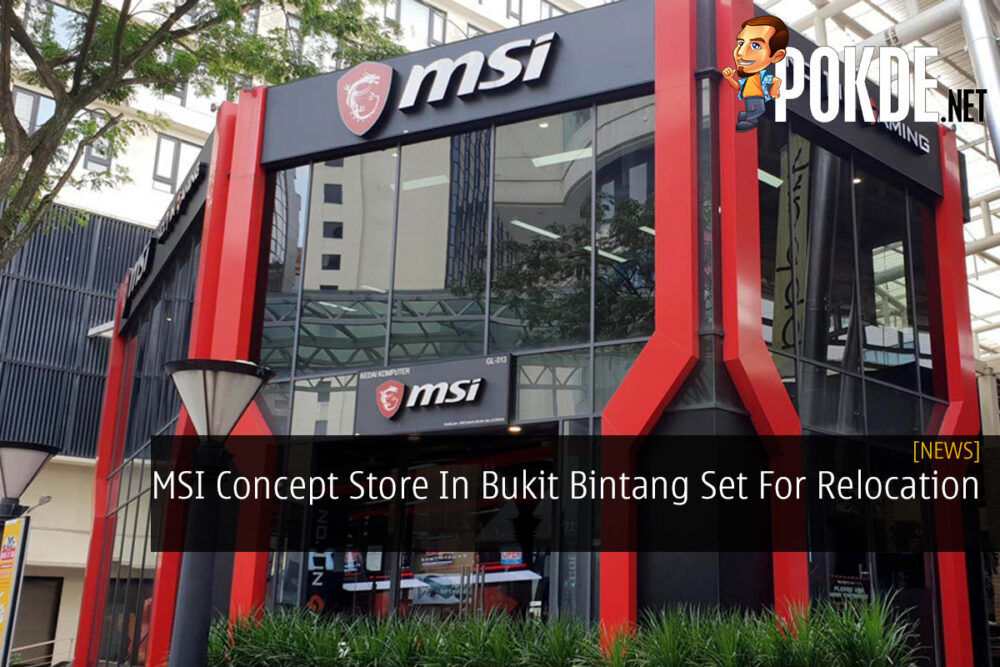 MSI Concept Store In Bukit Bintang Set For Relocation 21