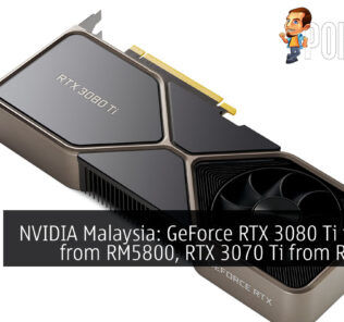 NVIDIA Malaysia: GeForce RTX 3080 Ti to start from RM5800, RTX 3070 Ti from RM2880 24