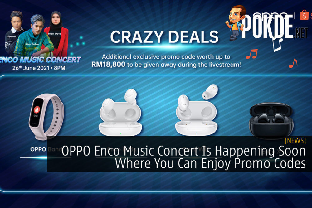 OPPO Enco Music Concert Is Happening Soon Where You Can Enjoy Promo Codes 27