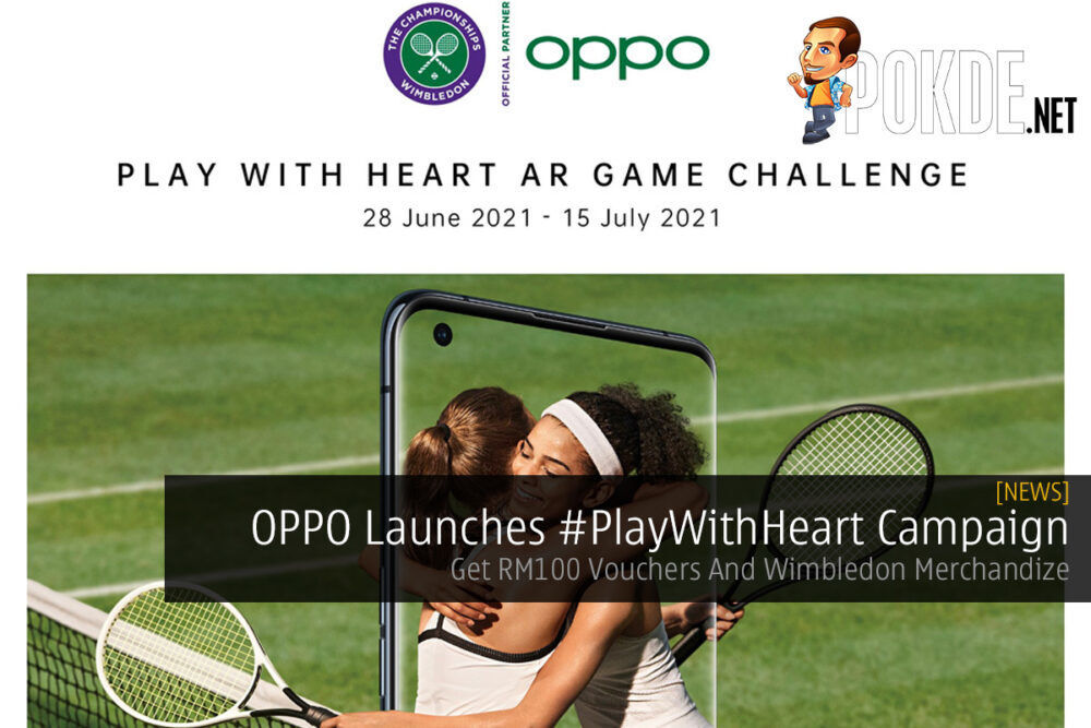 OPPO Launches #PlayWithHeart Campaign — Get RM100 Vouchers And Wimbledon Merchandize 21