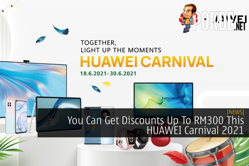 You Can Get Discounts Up To RM300 This HUAWEI Carnival 2021 27