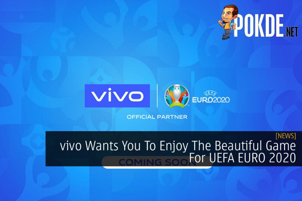vivo Wants You To Enjoy The Beautiful Game For UEFA EURO 2020 21
