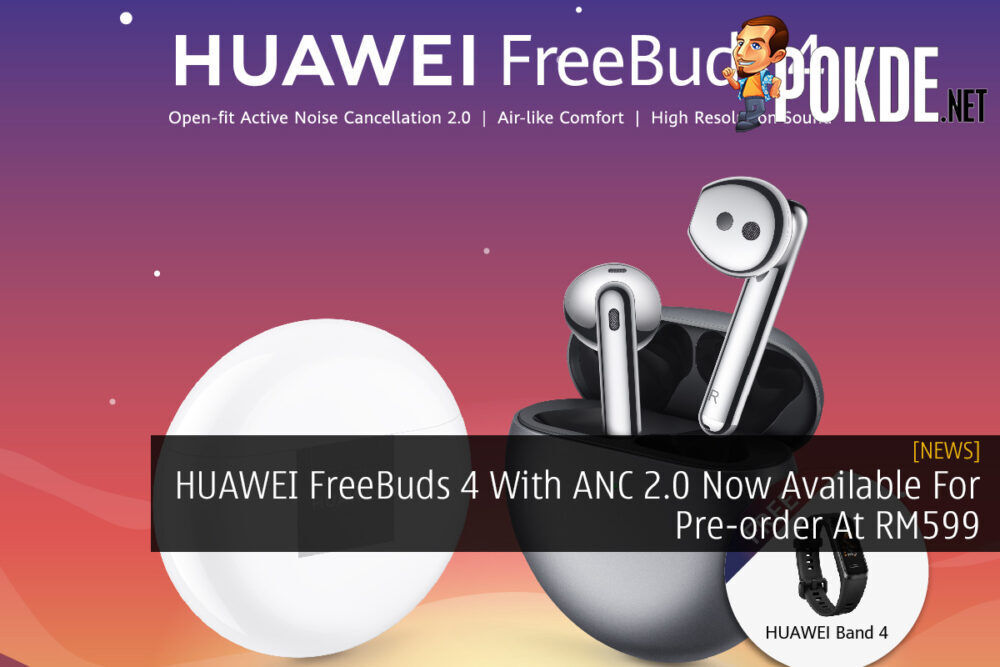 HUAWEI FreeBuds 4 With ANC 2.0 Now Available For Pre-order At RM599 21