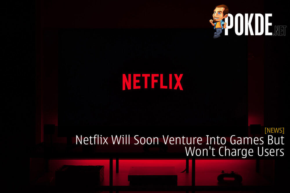 Netflix Will Soon Venture Into Games But Won't Charge Users 22