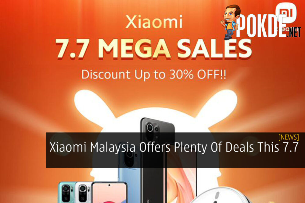 Xiaomi Malaysia Offers Plenty Of Deals This 7.7 21