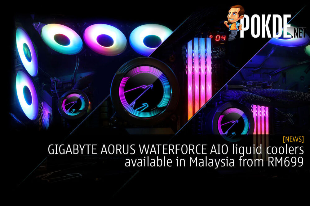 GIGABYTE AORUS WATERFORCE AIO liquid coolers available in Malaysia from RM699 21