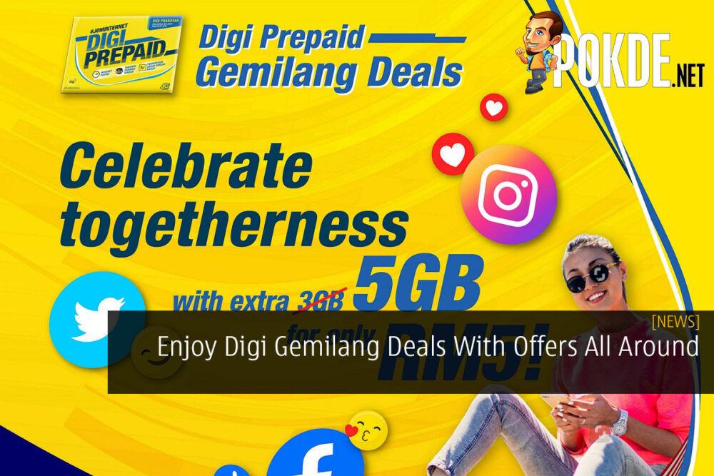 Enjoy Digi Gemilang Deals With Offers All Around 21