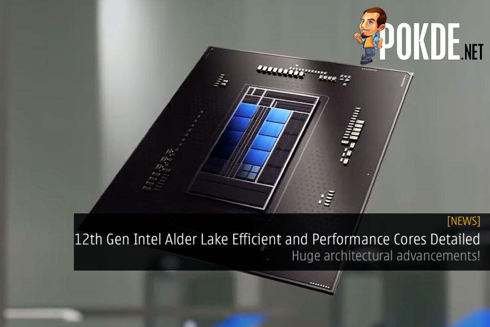 12th Gen Intel Alder Lake Efficient and Performance Cores Detailed — huge architectural advancements! 21
