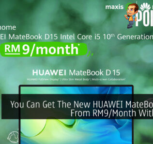 You Can Get The New HUAWEI MateBook D 15 From RM9/Month With Maxis 25
