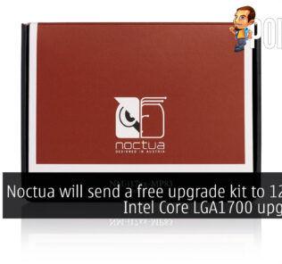 Noctua will send a free upgrade kit to 12th Gen Intel Core LGA1700 upgraders! 20