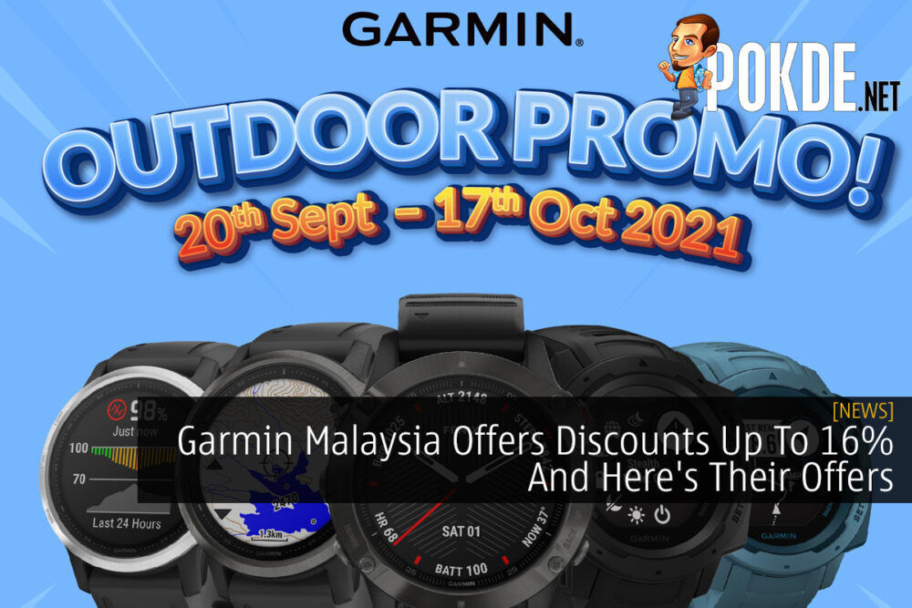 Garmin Malaysia Offers Discounts Up To 16% And Here's Their Offers 27