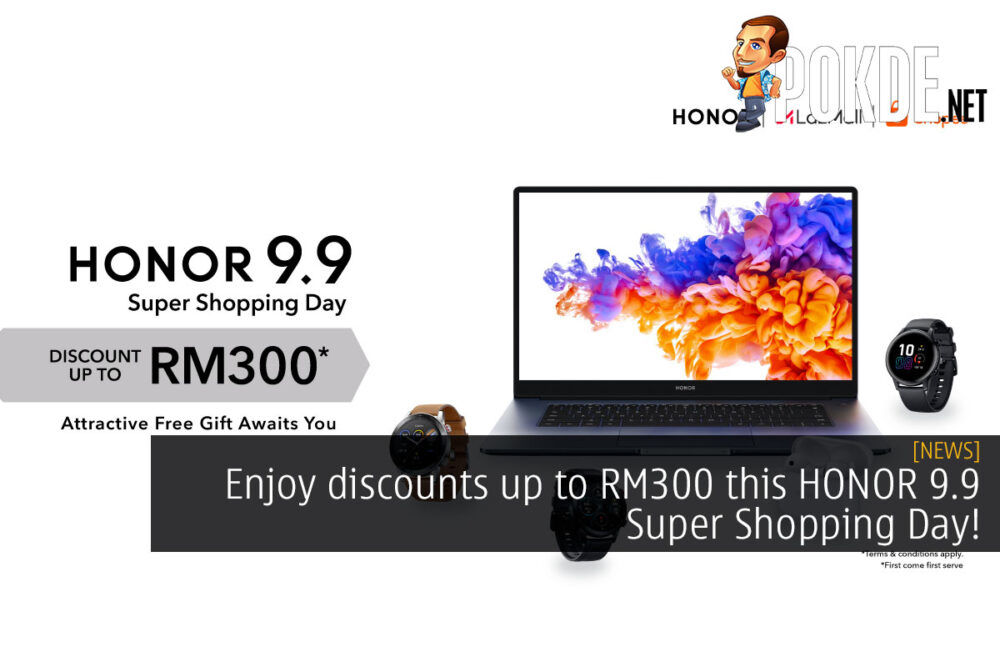 Enjoy discounts up to RM300 this HONOR 9.9 Super Shopping Day! 27