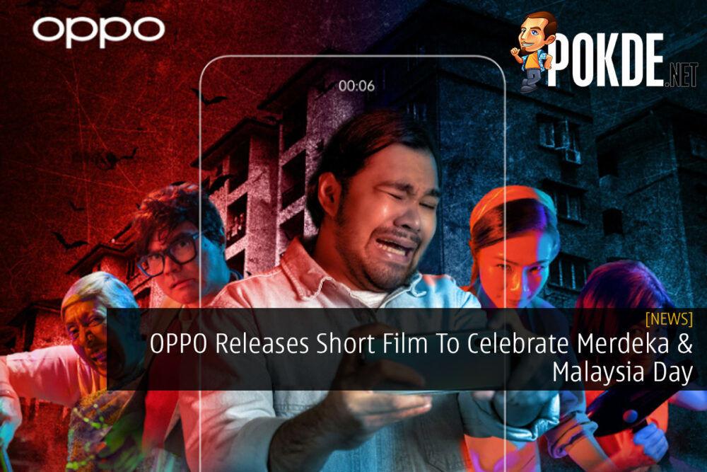 OPPO Releases Short Film To Celebrate Merdeka & Malaysia Day 21