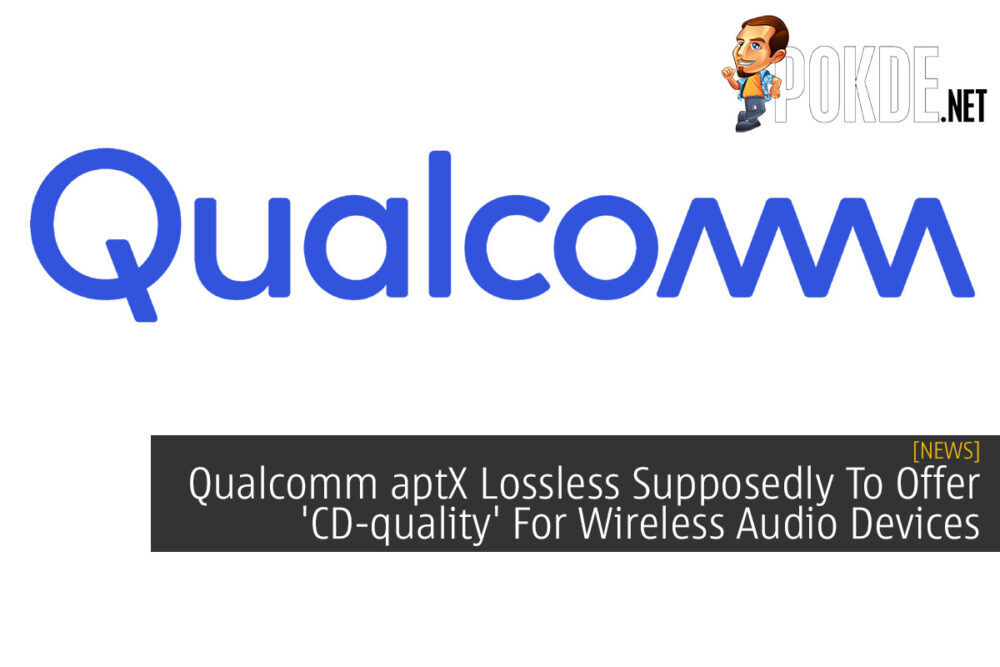 Qualcomm aptX Lossless Supposedly To Offer 'CD-quality' For Wireless Audio Devices 21