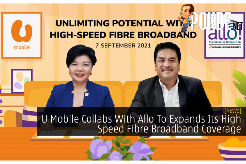 U Mobile Collabs With Allo To Expands Its High Speed Fibre Broadband Coverage 21