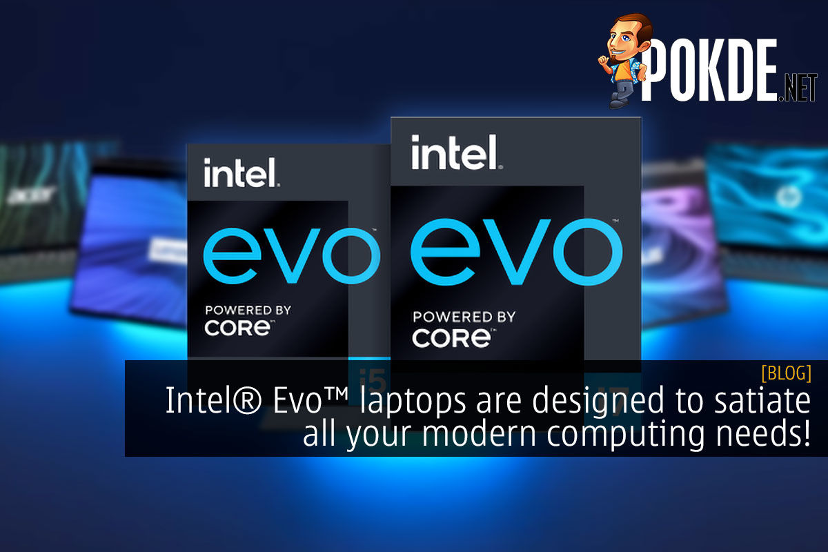 Intel® Evo™ laptops are designed to satiate all your modern computing needs! 5