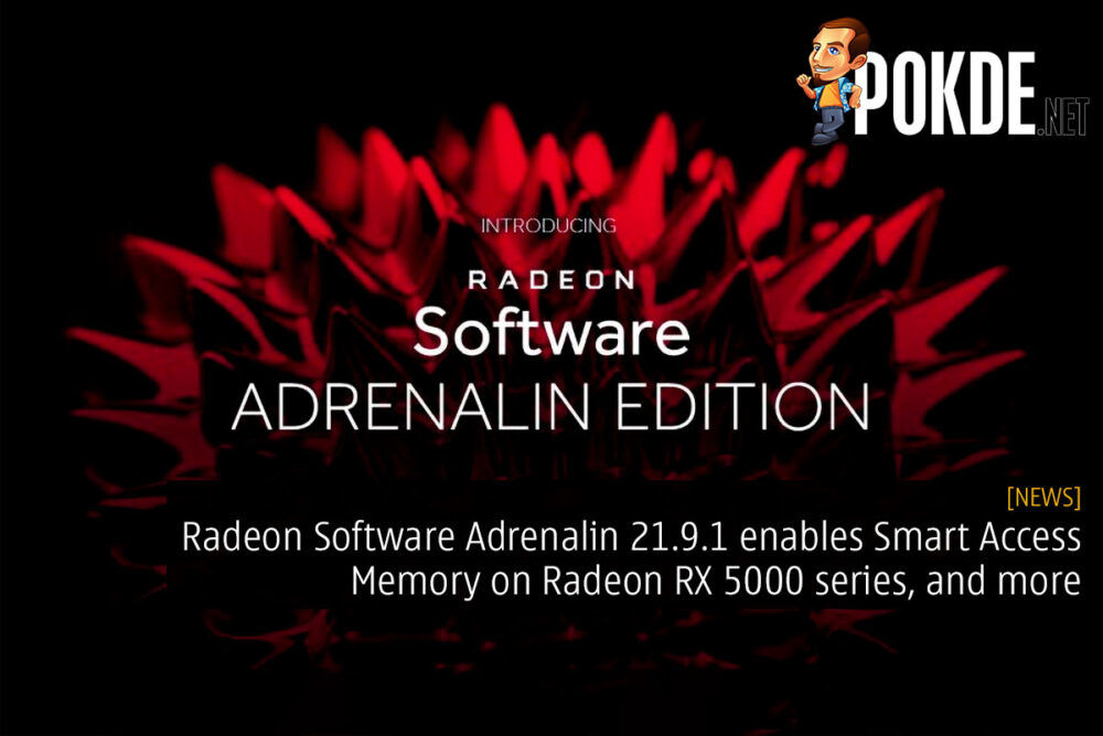 Radeon Software Adrenalin 21.9.1 enables Smart Access Memory on Radeon RX 5000 series, and more 20