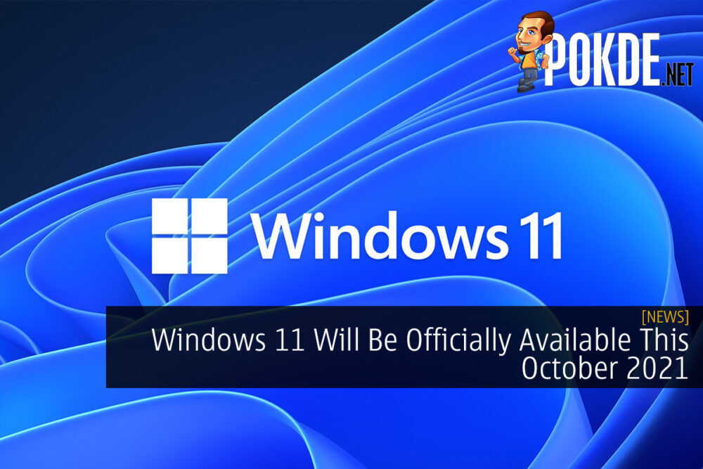 Windows 11 Will Be Officially Available This October 2021