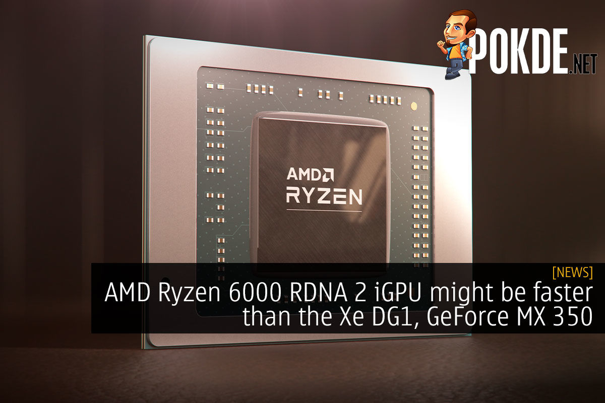 AMD Ryzen 6000 RDNA 2 iGPU might be faster than the Xe DG1, GeForce MX350 4