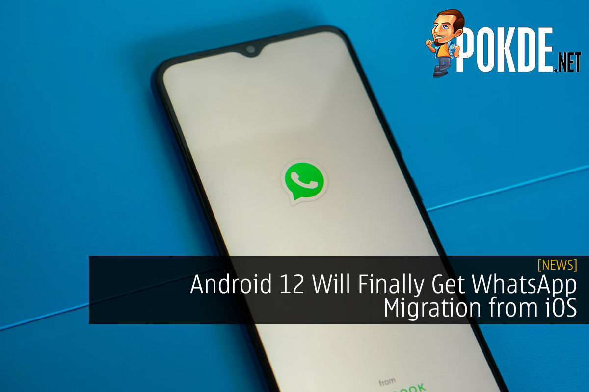 Android 12 Will Finally Get WhatsApp Migration from iOS